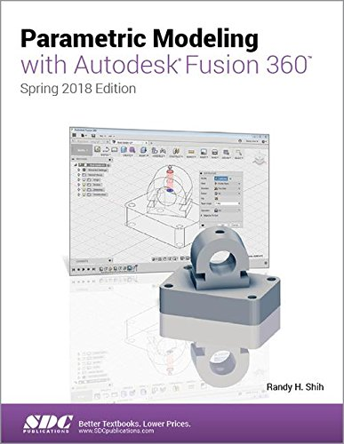 Parametric Modeling with Autodesk Fusion 360 (Spring 2018 Edition)