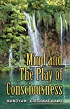 Mind and the Play of Consciousness, Mandyam Krishna Swamy, 143273055X