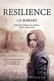 RESILIENCE: A Post-Apocalyptic YA Tale of Survival, Book Two: The PULSE EFFEX SERIES Book Two by [Burkard, L.R.]