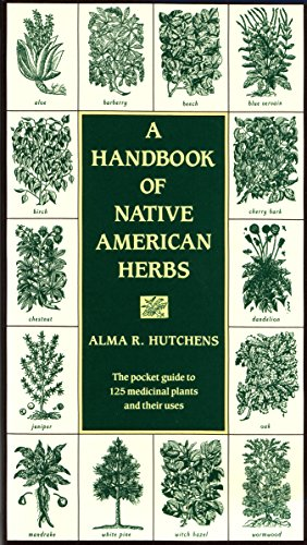 A Handbook of Native American Herbs: The Pocket Guide to 125 Medicinal Plants and Their Uses (Healing Arts) -