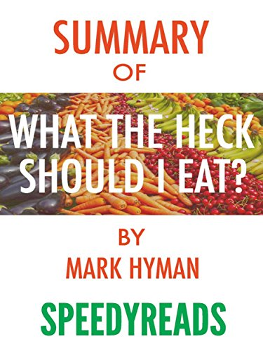 Summary of Food: What the Heck Should I Eat? The No‑Nonsense Guide to Achieving Optimal Weight and Lifelong Health By Mark Hyman - Finish Entire Book in 15 Minutes by SpeedyReads