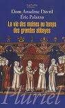La vie des moines au temps des grandes abbayes : Xe-XIIIe siècles par Davril