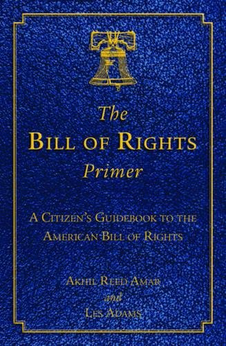 Read Online The Bill of Rights Primer: A Citizen's Guidebook to the American Bill of Rights pdf epub