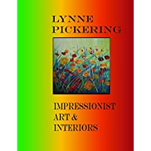Lynne Pickering: Impressionist Art and Interiors (Lynne Pickering Art and Interiors Book 11)