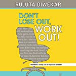 Dont Lose Out, Work Out! | Rujuta Diwekar