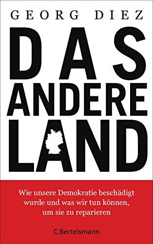 Das andere Land: Wie unsere Demokratie beschädigt wurde und was wir tun können, um sie zu reparieren (German Edition)