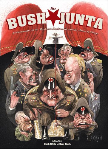 Bush Junta 25 Cartoonists on the Mayberry Machiavelli and the Abuse of Power