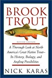 Brook Trout: A Thorough Look at North America's Great Native Trout- Its History, Biology, and Angling Possibilities, Revised Edition