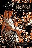 Cecilia's Kingdom, J. Harrison Kemp, 1438966105