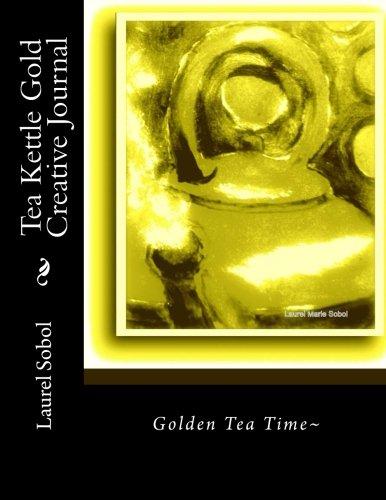 Tea Kettle Gold Creative Journal (Fine Art Tea Kettle Creative Journals) pdf