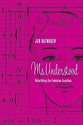 Ms. Understood: Rebuilding the Feminine Equation
