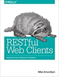 img - for RESTful Web Clients: Enabling Reuse Through Hypermedia book / textbook / text book
