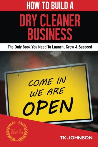 how-to-build-a-dry-cleaner-business-special-edition-the-only-book-you-need-to-launch-grow-succeed