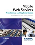 img - for Mobile Web Services: Architecture and Implementation by Hirsch, Frederick, Kemp, John, Ilkka, Jani (March 3, 2006) Paperback book / textbook / text book