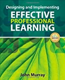Designing and Implementing Effective Professional Learning, John M. Murray, 1452257795