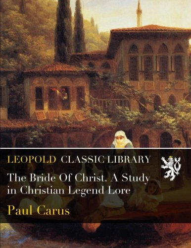 Download The Bride Of Christ. A Study in Christian Legend Lore pdf