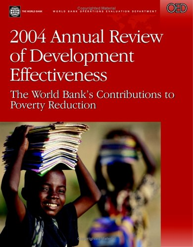 2004 Annual Review of Development Effectiveness : The World Bank's Contributions to Poverty Reduction (Independent Evalu