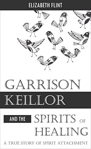 Garrison Keillor and the Spirits of Healing: A True Story of Spirit Attachment (English Edition)
