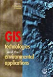 GIS Technologies and Their Environmental Applications 9781853125959