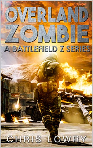 Overland Zombie - a post apocalyptic thriller: Battlefield Z series by [Lowry, Chris]