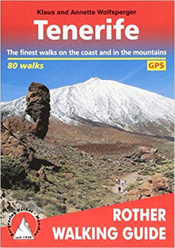 Tenerife. The finest coastal and mountain walks. 70 Walks. Rother Walking Guide.: The Finest Valley and Mountain Walks Rother Walking Guides - Europe: ...