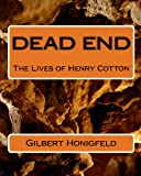 Dead End: the Lives of Henry Cotton, Gilbert Honigfeld, 1442106859