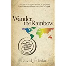 Wander the Rainbow: A true story of a living liver donation, an epic journey around the world, and a gay man's search for himself
