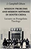 Mission Problems and Mission Methods in South China; Lectures on Evangelistic Theology, Gibson, John Campbell, 1402188048