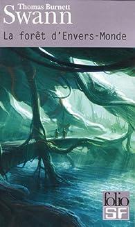 La forêt d'Envers-Monde : Suivi de Les dieux demeurent par Thomas-Burnett Swann