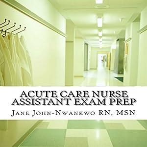 Acute Care Nurse Assistant Exam Prep Audiobook