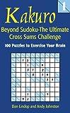img - for Kakuro 1: Beyond Sudoku   The Ultimate Cross Sums Challenge book / textbook / text book