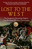 Lost to the West: The Forgotten Byzantine Empire