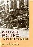 Welfare Politics in Boston, 1910-1940, Susan Traverso, 1558493786