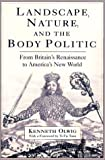 Landscape, Nature, and the Body Politic : From Britain's Renaissance to America's New World, Olwig, Kenneth, 0299174204