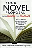 Your Novel Proposal From Creation to Contract : The Complete Guide to Writing Query Letters, Synopses,  and Proposals for Agents and Editors