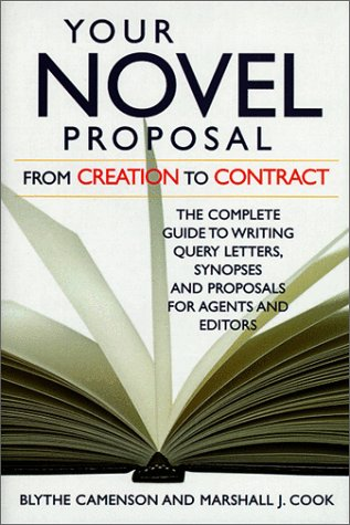 (Your Novel Proposal From Creation to Contract : The Complete Guide to Writing Query Letters, Synopses,  and Proposals for Agents and Editors)