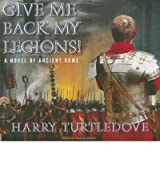 Give Me Back My Legions!: A Novel of Ancient Rome - IPS Turtledove, Harry ( Author ) Apr-01-2009 Compact Disc