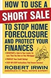 How to Use a Short Sale to Stop Home Foreclosure and Protect Your Finances (Business Books)