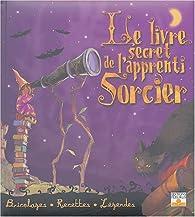Le livre secret de l'apprenti Sorcier : Bricolages, Recettes, Légendes par Janice Eaton Kilby
