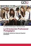 img - for La Orientaci?3n Profesional Pedag?3gica: Un estudio desde las clases de Espa???ol-Literatura by Alicia Mar?-a Fern??ndez Aguilar (2012-06-10) book / textbook / text book