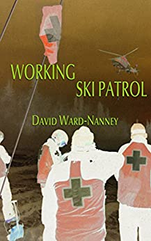 Working Ski Patrol: an essay by [Ward-Nanney, David]