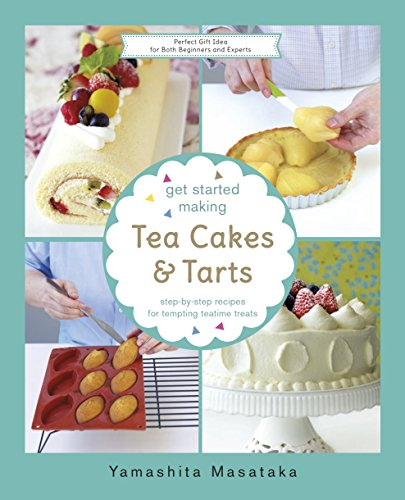 Get Started Making Tea Cakes and Tarts (The Get Started Making Series) by Chef Yamashita