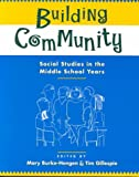 Building Community : Social Studies in the Middle School Years, Burke-Hengen, Mary and Gillespie, Tim, 0435089048