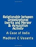 Relationship Between Organizational Inertia and Merger and Acquisition Activity, Madhavi C Vasanta, 1492819301