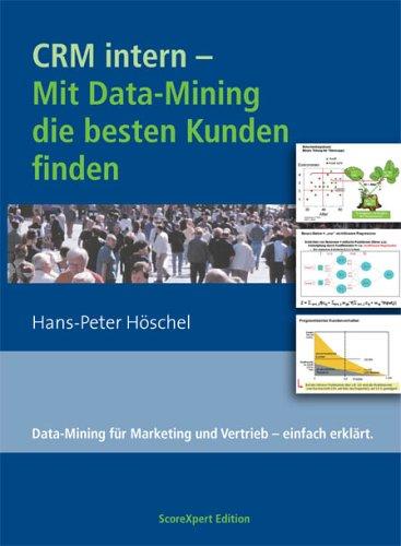 CRM intern - Mit Data-Mining die besten Kunden finden: Data-Mining für Marketing und Vertrieb – einfach erklärt