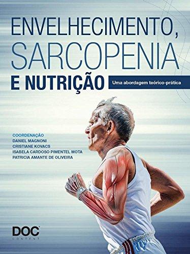 Envelhecimento, Sarcopenia e Nutrição. Uma Abordagem Técnico-Científico
