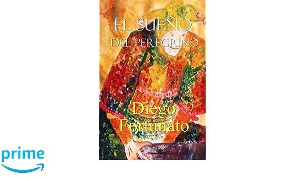 El sueño del peregrino (Spanish Edition): Diego Fortunato: 9781518798870: Amazon.com: Books