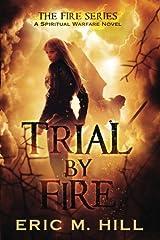 Trial by Fire: A Spiritual Warfare Novel (The Fire Series) (Volume 2) Paperback