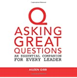 Asking Great Questions: An Essential Companion for Every Leader