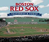 Yesterday and Today Boston Red Sox, Publications International Ltd. Staff, 1412714540